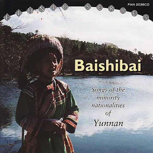 Baishibai: Songs of Minorities of Yun by Various Artists
