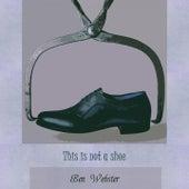 This Is Not A Shoe von Ben Webster