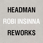 Headman/Robi Insinna Reworks by Various Artists