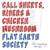 Call Sheets, Riders & Chicken Muschroom (Live Recordings 2000-2012) by Flat Earth Society