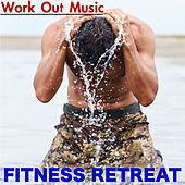 Fitness Retreat Work Out Music – Top Motivational Workout Songs for Fitness, Cardio & Weights by Ibiza Fitness Music Workout