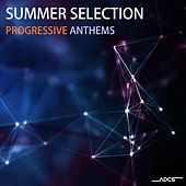 Summer Selection Progressive Anthems by Various Artists
