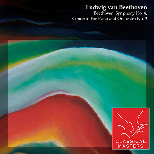 Beethoven: Symphony No. 4, Concerto For Piano and Orchestra No. 3 by Various Artists