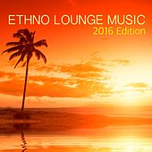 Ethno Lounge Music 2016 Edition - Chillout Background for Chillax & Relaxation by Restaurant Music Academy