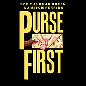 Purse First (feat. DJ Mitch Ferrino) by Bob the Drag Queen