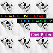 I Fall in Love Too Easily von Chet Baker