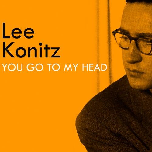 You Go to My Head von Lee Konitz