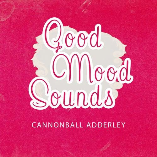 Good Mood Sounds von Cannonball Adderley