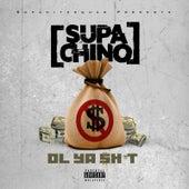 Ol Ya Shit by Supa Chino