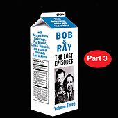 Lost Episodes: Vol. 3, Pt. 3 by Bob and Ray
