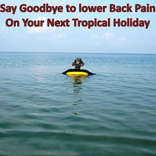 Say Goodbye to Lower Back Pain on Your Next Tropical Holiday by Terry Michael