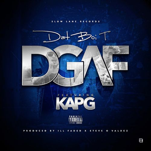 DGAF (feat. Kap G) - Single by Dat Boi T