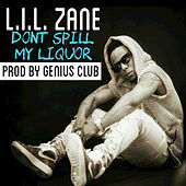 Don't Spill My Liquor by Lil' Zane