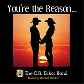 You're the Reason... (feat. Michael Stanton) by The C.R. Ecker Band