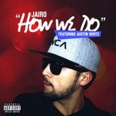 How We Do (feat. Austin White) by Jairo