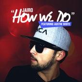 How We Do by Jairo