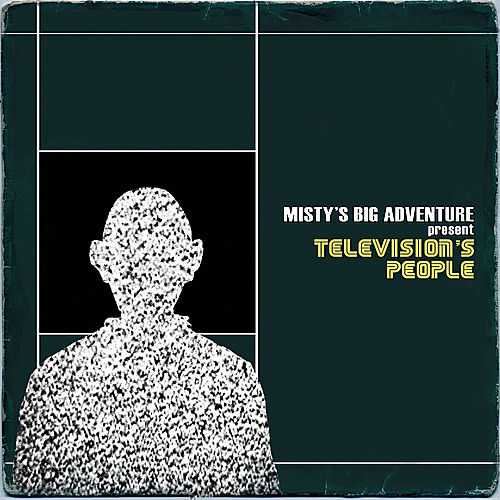 Television's People by Misty's Big Adventure