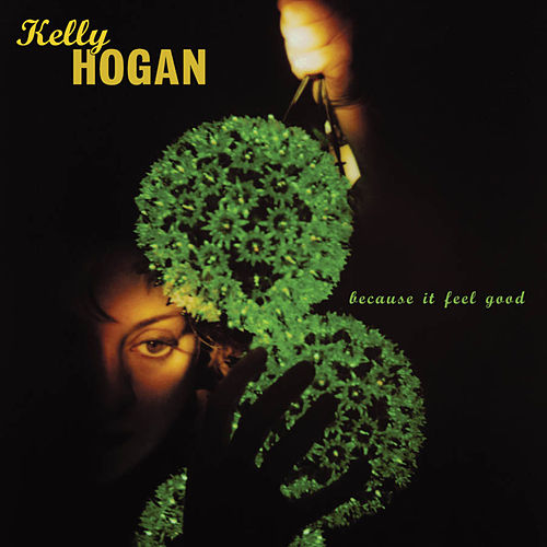 Because It Feel Good by Kelly Hogan
