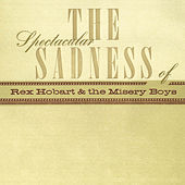 The Spectacular Sadness Of... by Rex Hobart & the Misery Boys