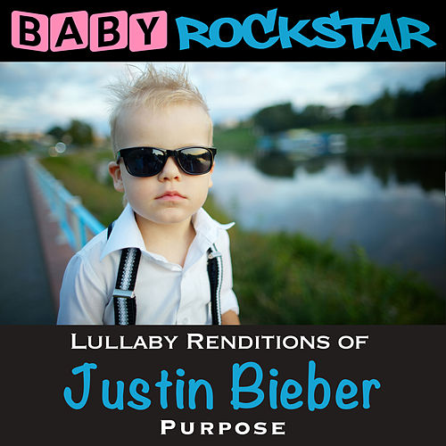 Lullaby Renditions of Justin Bieber - Purpose by Baby Rockstar