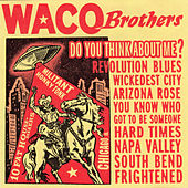 Do You Think About Me? by Waco Brothers
