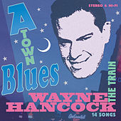 A-Town Blues by Wayne Hancock