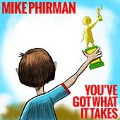 You've Got What It Takes by Mike Phirman