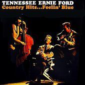 Country Hits...Feelin' Blue by Tennessee Ernie Ford