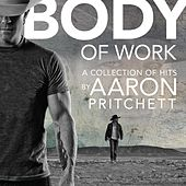Body of Work: A Collection of Hits by Aaron Pritchett