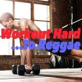 Workout Hard... To Reggae von Various Artists