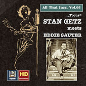 All That Jazz, Vol. 61: Stan Getz Meets Eddie Sauter – Focus (Remastered 2016) by Stan Getz
