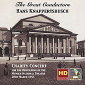 The Great Conductors: Hans Knappertsbusch – Charity Concert for the Rebuilding of the Munich National Theatre, 20th March 1955 (Remastered 2015) by Various Artists