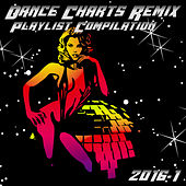 Dance Charts Remix Playlist Compilation 2016.1 by Various Artists