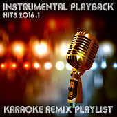 Instrumental Playback Hits - Karaoke Remix Playlist 2016.1 by Various Artists