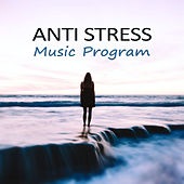 Anti Stress Music Program – Deep Relax, Mindfulness, Instrumental Sounds by Relaxing Evening Music Universe