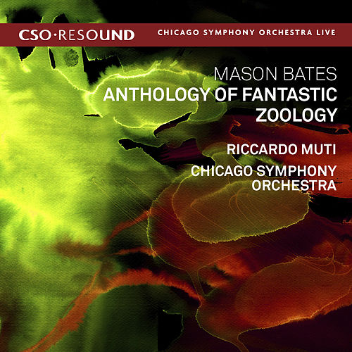 Mason Bates: Anthology of Fantastic Zoology (Live) by Riccardo Muti