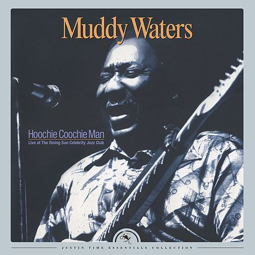 Hoochie Coochie Man: Live at The Rising Sun Celebrity Jazz Club (2016 Remastered) by Muddy Waters