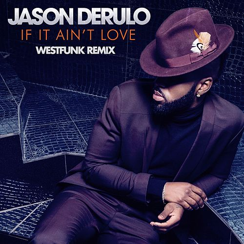 If It Ain't Love (Westfunk Remix) von Jason Derulo