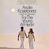 For the Young at Heart von Andre Kostelanetz & His Orchestra