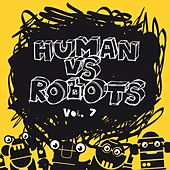Human vs. Robots, Vol. 7 by Various Artists