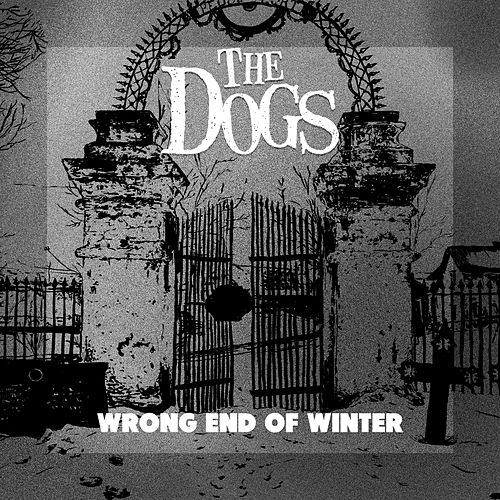 The Wrong End Of Winter by The Dogs
