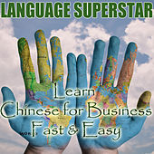 Learn Chinese for Business Fast & Easy by Language Superstar