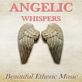 Angelic Whispers: Beautiful Etheric Music by Various Artists