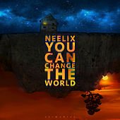 You Can Change The World by Neelix