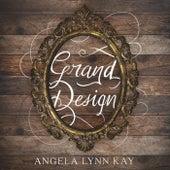 Grand Design by Angela Lynn Kay