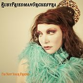I'm Not Your Friend by The Ruby Friedman Orchestra