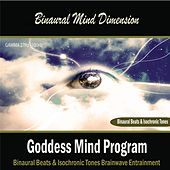 Goddess Mind Program: (Binaural Beats & Isochronic Tones) by Binaural Mind Dimension