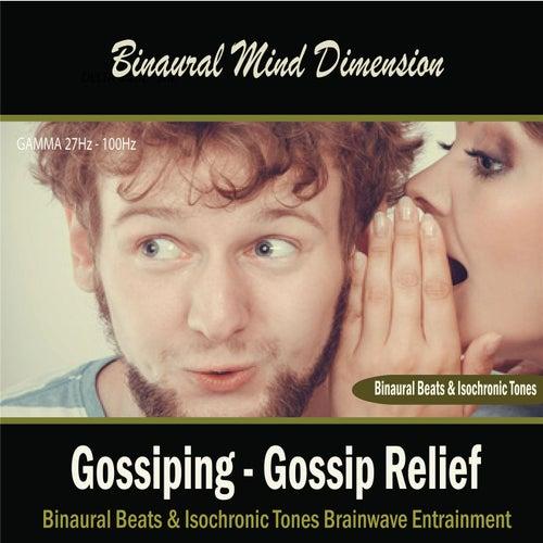 Gossiping - Gossip Relief (Binaural Beats & Isochronic Tones) by Binaural Mind Dimension