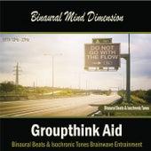 Groupthink Aid (Binaural Beats & Isochronic Tones) by Binaural Mind Dimension