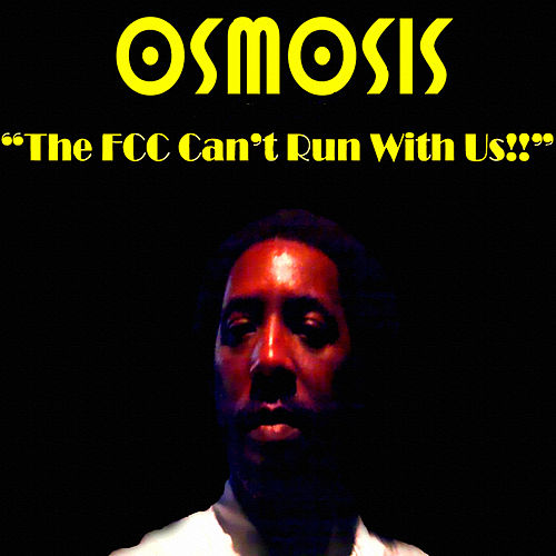 The FCC Can't Run With Us!! by Osmosis